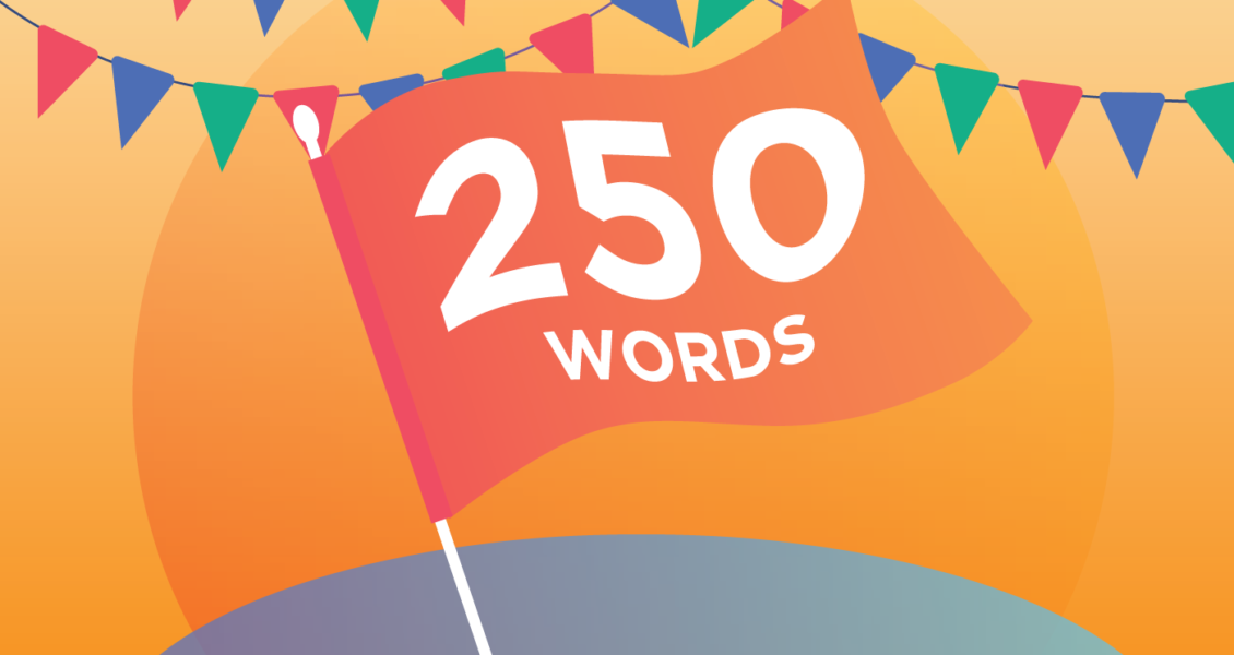 """Flag with the words """"250 words"""" written on it"""